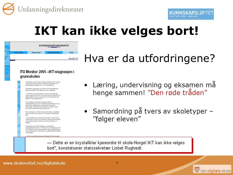 """www.skolenettet.no/digitalskole 7 IKT kan ikke velges bort! Hva er da utfordringene? Læring, undervisning og eksamen må henge sammen! """"Den røde tråden"""