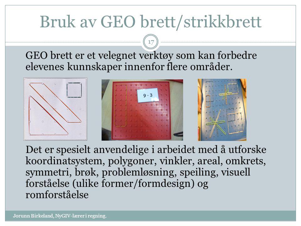 Bruk av GEO brett/strikkbrett GEO brett er et velegnet verktøy som kan forbedre elevenes kunnskaper innenfor flere områder. Det er spesielt anvendelig