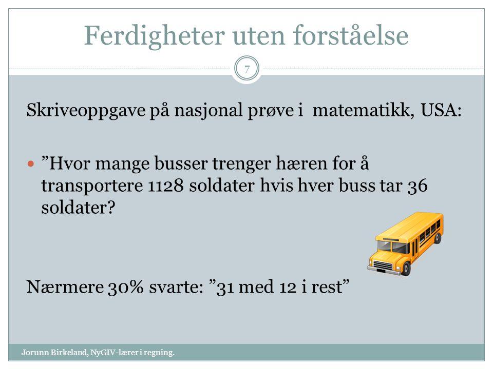 Ferdigheter uten forståelse Skriveoppgave på nasjonal prøve i matematikk, USA: Hvor mange busser trenger hæren for å transportere 1128 soldater hvis hver buss tar 36 soldater.