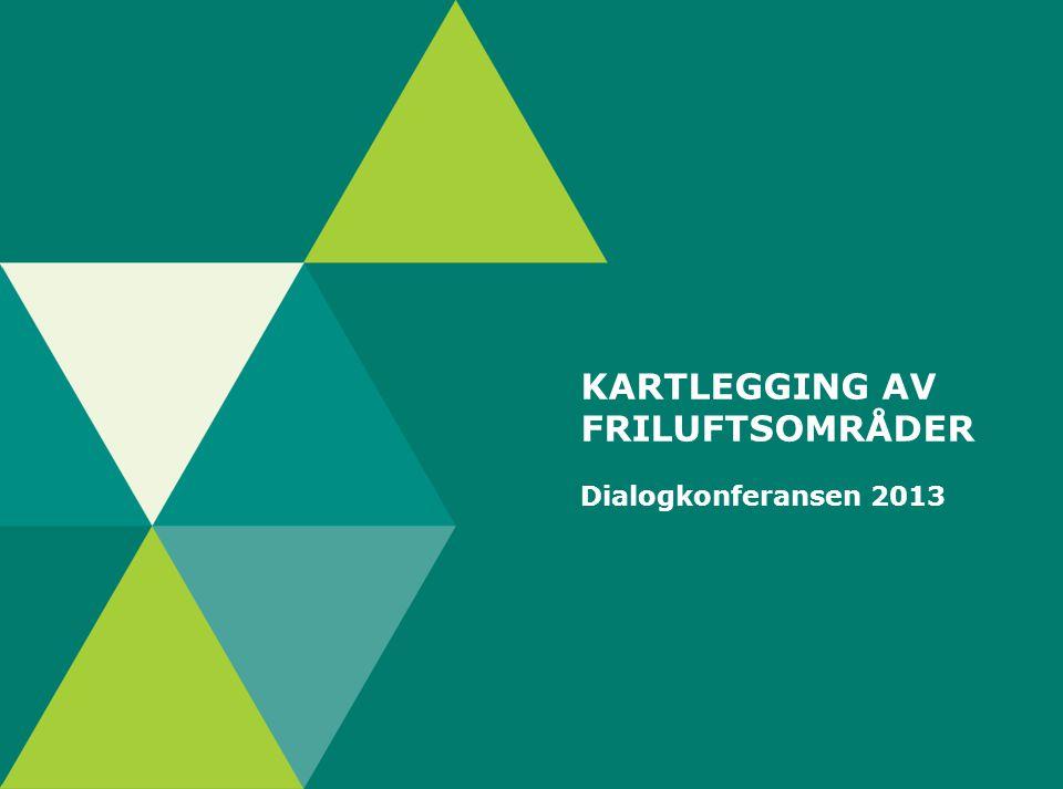 KARTLEGGING AV FRILUFTSOMRÅDER Dialogkonferansen 2013
