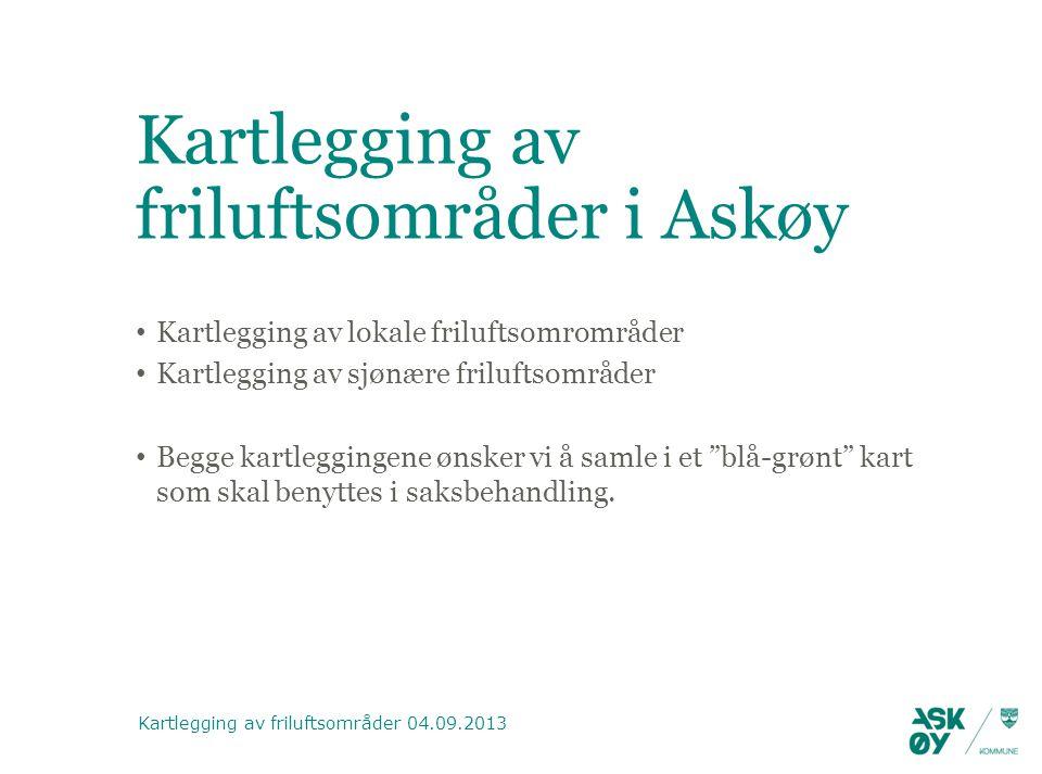 Kartlegging av friluftsområder i Askøy Kartlegging av lokale friluftsomrområder Kartlegging av sjønære friluftsområder Begge kartleggingene ønsker vi å samle i et blå-grønt kart som skal benyttes i saksbehandling.