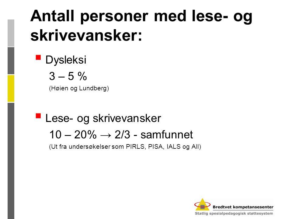 Antall personer med lese- og skrivevansker:  Dysleksi 3 – 5 % (Høien og Lundberg)  Lese- og skrivevansker 10 – 20% → 2/3 - samfunnet (Ut fra undersøkelser som PIRLS, PISA, IALS og All)