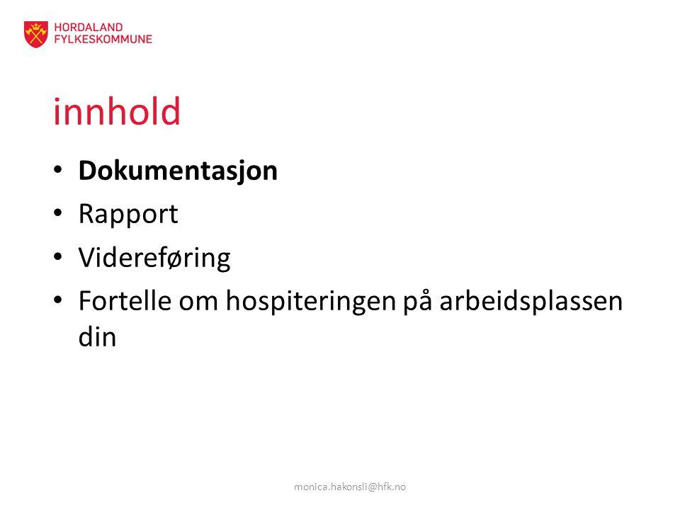 innhold Dokumentasjon Rapport Videreføring Fortelle om hospiteringen på arbeidsplassen din monica.hakonsli@hfk.no