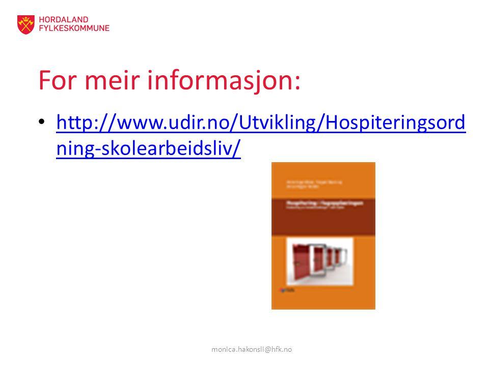For meir informasjon: http://www.udir.no/Utvikling/Hospiteringsord ning-skolearbeidsliv/ http://www.udir.no/Utvikling/Hospiteringsord ning-skolearbeidsliv/ monica.hakonsli@hfk.no