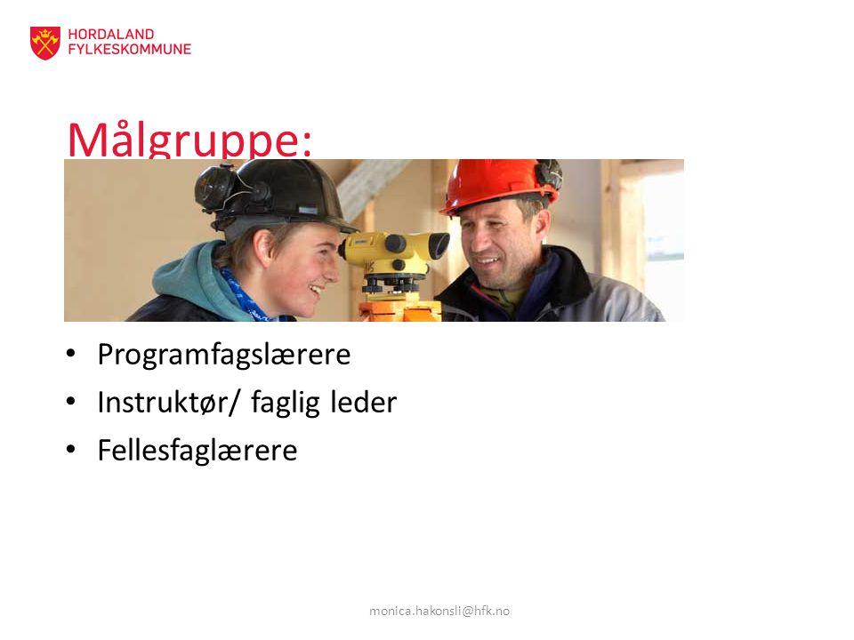 Målgruppe: : Programfagslærere Instruktør/ faglig leder Fellesfaglærere monica.hakonsli@hfk.no