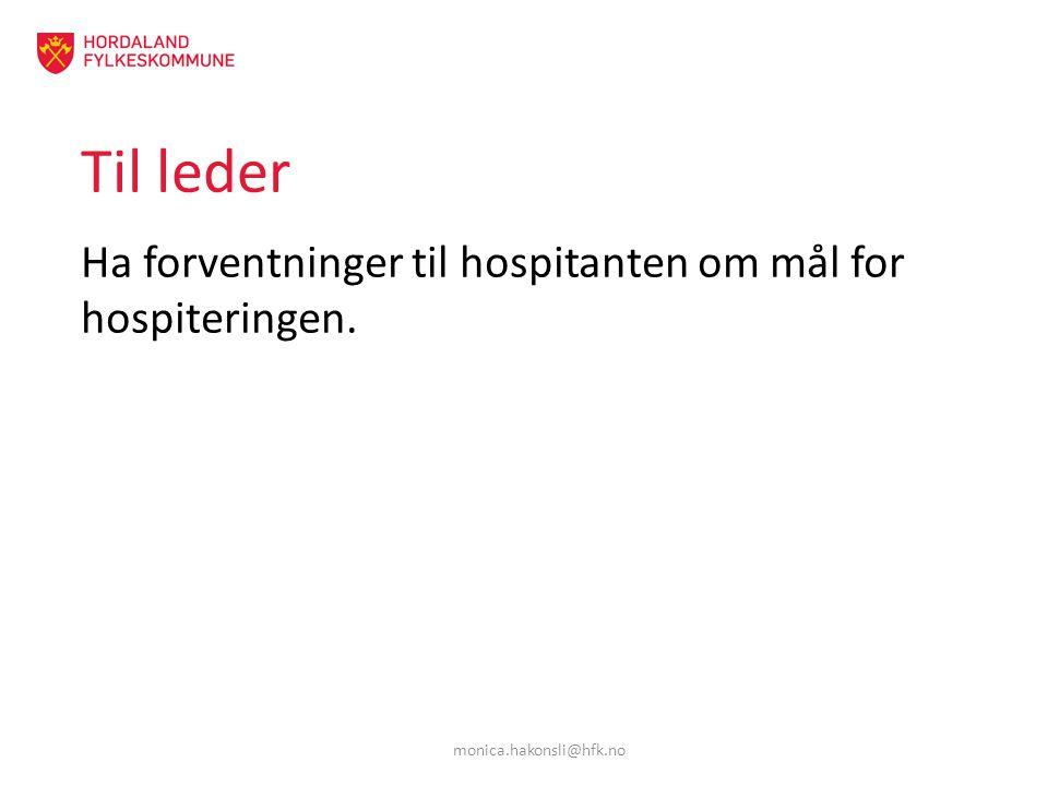 Til leder Ha forventninger til hospitanten om mål for hospiteringen. monica.hakonsli@hfk.no
