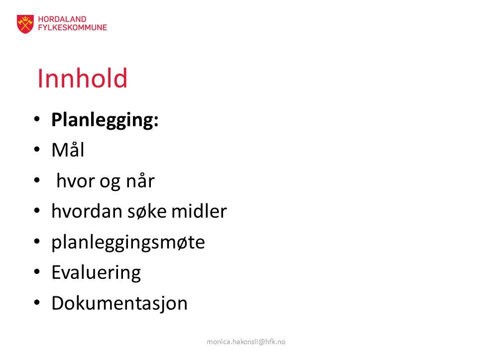 Innhold Planlegging: Mål hvor og når hvordan søke midler planleggingsmøte Evaluering Dokumentasjon monica.hakonsli@hfk.no