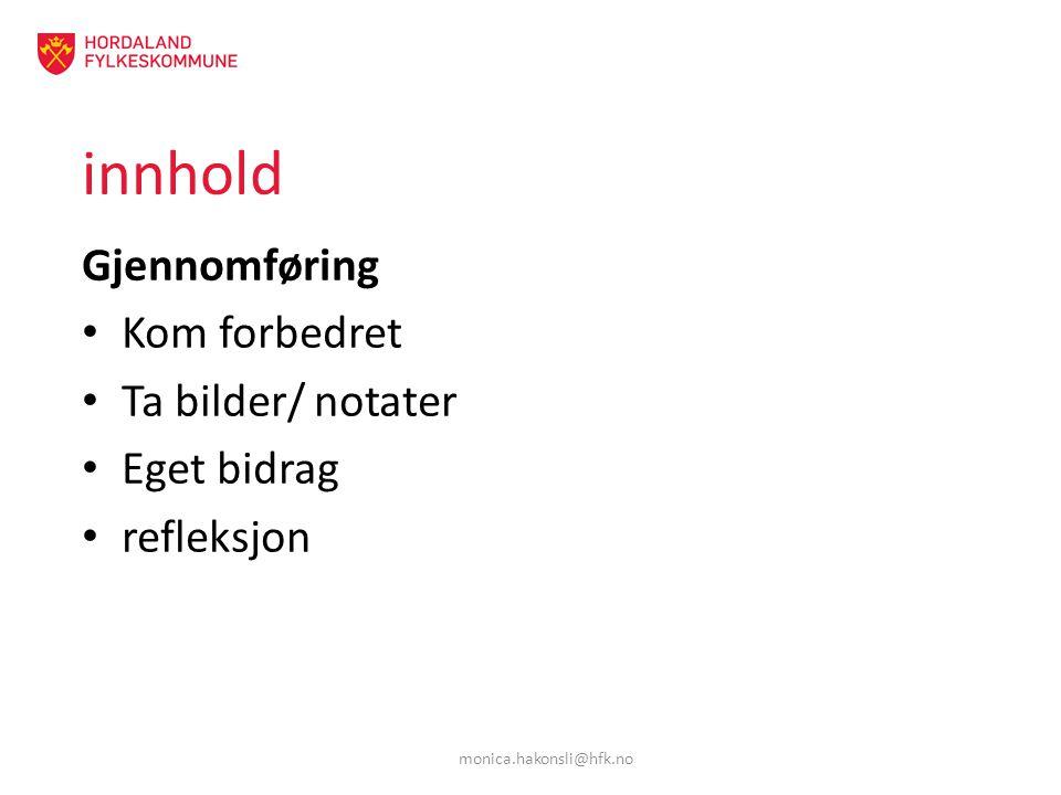 innhold Gjennomføring Kom forbedret Ta bilder/ notater Eget bidrag refleksjon monica.hakonsli@hfk.no
