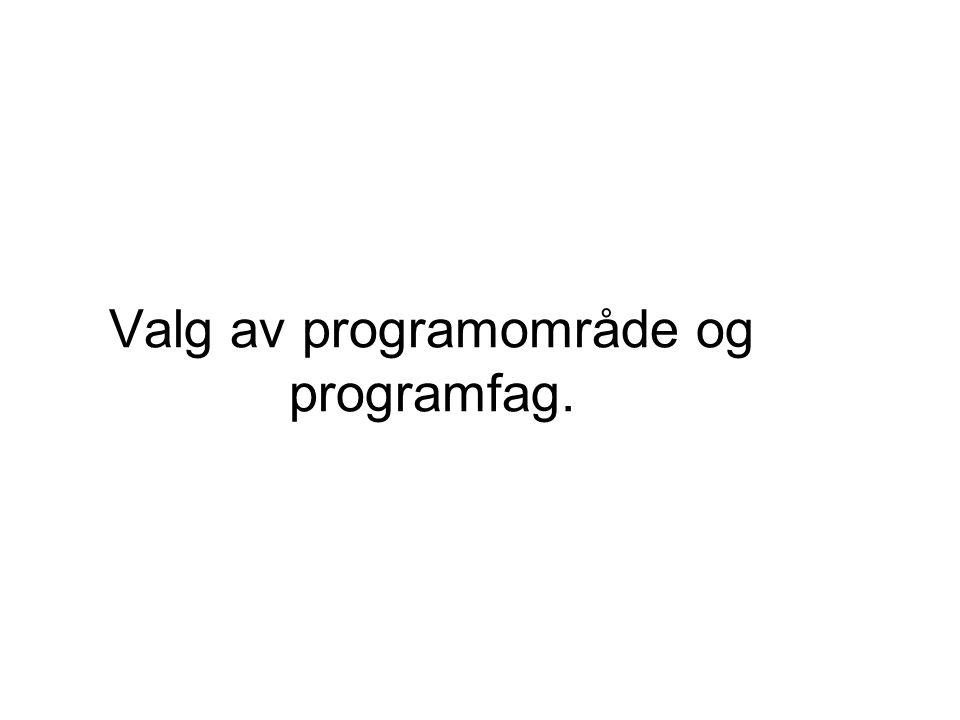 Valg av programområder Velg 1 av 2 programområder: Realfag Språk, samfunnsfag og økonomi Dette valget gjelder både for Vg2 og Vg3.