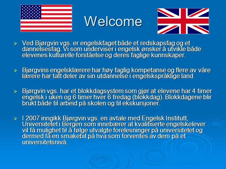Welcome  Ved Bjørgvin vgs. er engelskfaget både et redskapsfag og et dannelsesfag. Vi som underviser i engelsk ønsker å utvikle både elevenes kulture