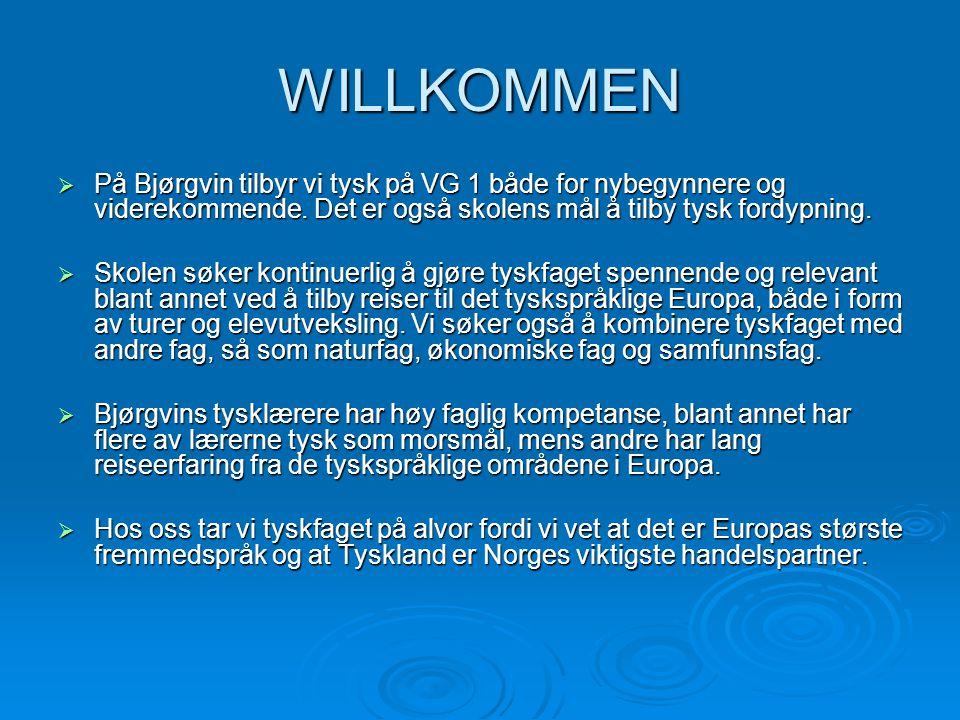 WILLKOMMEN  På Bjørgvin tilbyr vi tysk på VG 1 både for nybegynnere og viderekommende. Det er også skolens mål å tilby tysk fordypning.  Skolen søke