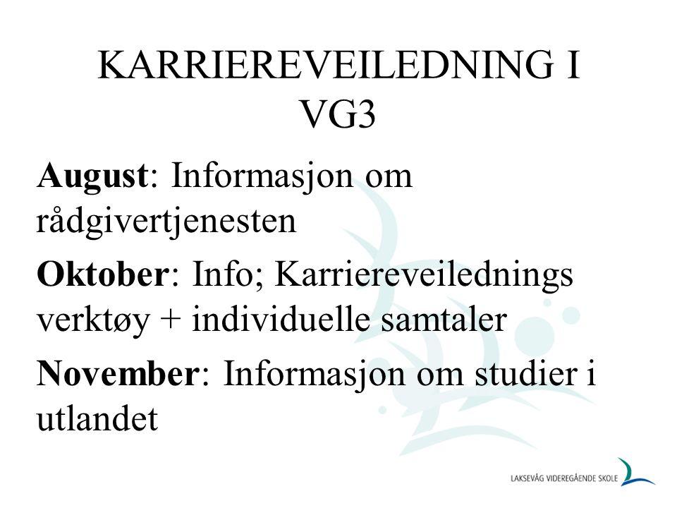 KARRIEREVEILEDNING I VG3 August: Informasjon om rådgivertjenesten Oktober: Info; Karriereveilednings verktøy + individuelle samtaler November: Informasjon om studier i utlandet
