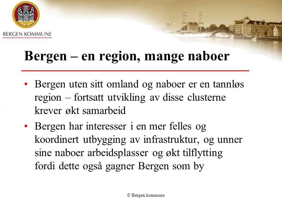 © Bergen kommune Bergen – en region, mange naboer Bergen uten sitt omland og naboer er en tannløs region – fortsatt utvikling av disse clusterne kreve