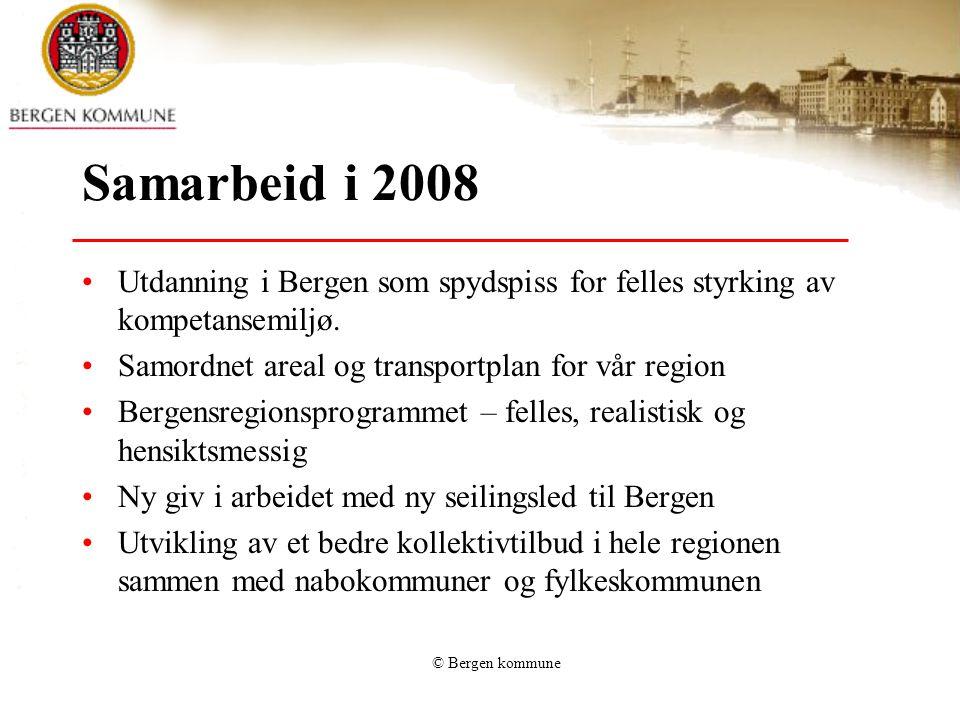© Bergen kommune Samarbeid i 2008 Utdanning i Bergen som spydspiss for felles styrking av kompetansemiljø. Samordnet areal og transportplan for vår re