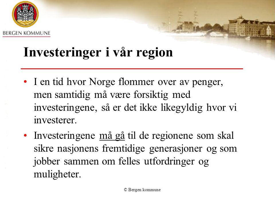 © Bergen kommune Investeringer i vår region I en tid hvor Norge flommer over av penger, men samtidig må være forsiktig med investeringene, så er det i