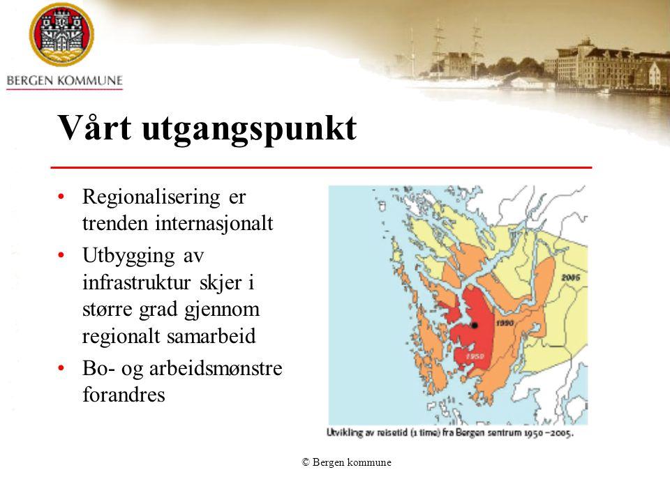 © Bergen kommune Vårt utgangspunkt Regionalisering er trenden internasjonalt Utbygging av infrastruktur skjer i større grad gjennom regionalt samarbei