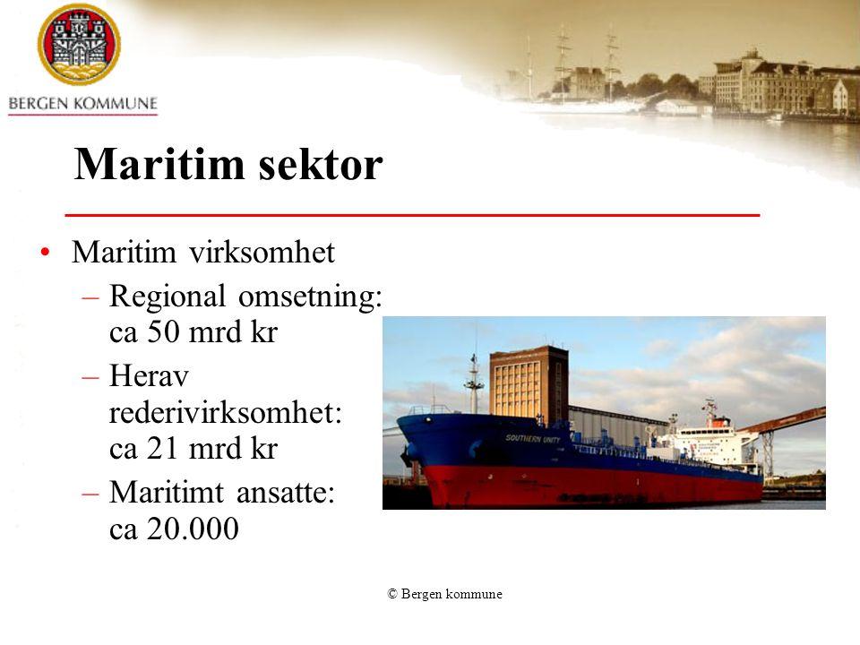 © Bergen kommune Maritim sektor Maritim virksomhet –Regional omsetning: ca 50 mrd kr –Herav rederivirksomhet: ca 21 mrd kr –Maritimt ansatte: ca 20.00