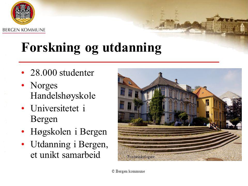 © Bergen kommune Forskning og utdanning 28.000 studenter Norges Handelshøyskole Universitetet i Bergen Høgskolen i Bergen Utdanning i Bergen, et unikt