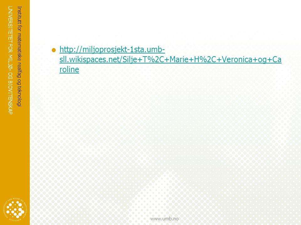 UNIVERSITETET FOR MILJØ- OG BIOVITENSKAP www.umb.no  http://miljoprosjekt-1sta.umb- sll.wikispaces.net/Silje+T%2C+Marie+H%2C+Veronica+og+Ca roline ht