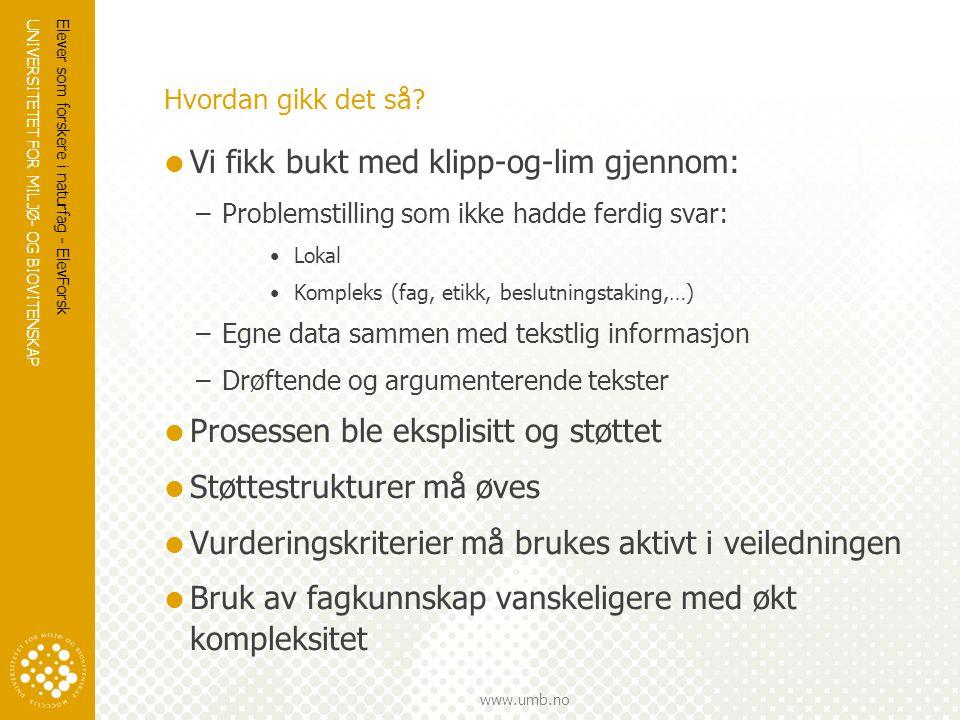 UNIVERSITETET FOR MILJØ- OG BIOVITENSKAP www.umb.no Hvordan gikk det så?  Vi fikk bukt med klipp-og-lim gjennom: –Problemstilling som ikke hadde ferd