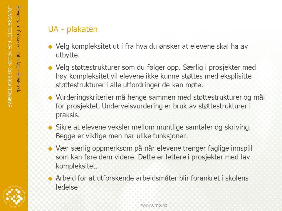 UNIVERSITETET FOR MILJØ- OG BIOVITENSKAP www.umb.no UA - plakaten  Velg kompleksitet ut i fra hva du ønsker at elevene skal ha av utbytte.  Velg stø