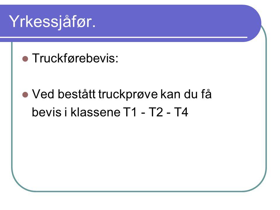 Yrkessjåfør. Truckførebevis: Ved bestått truckprøve kan du få bevis i klassene T1 - T2 - T4