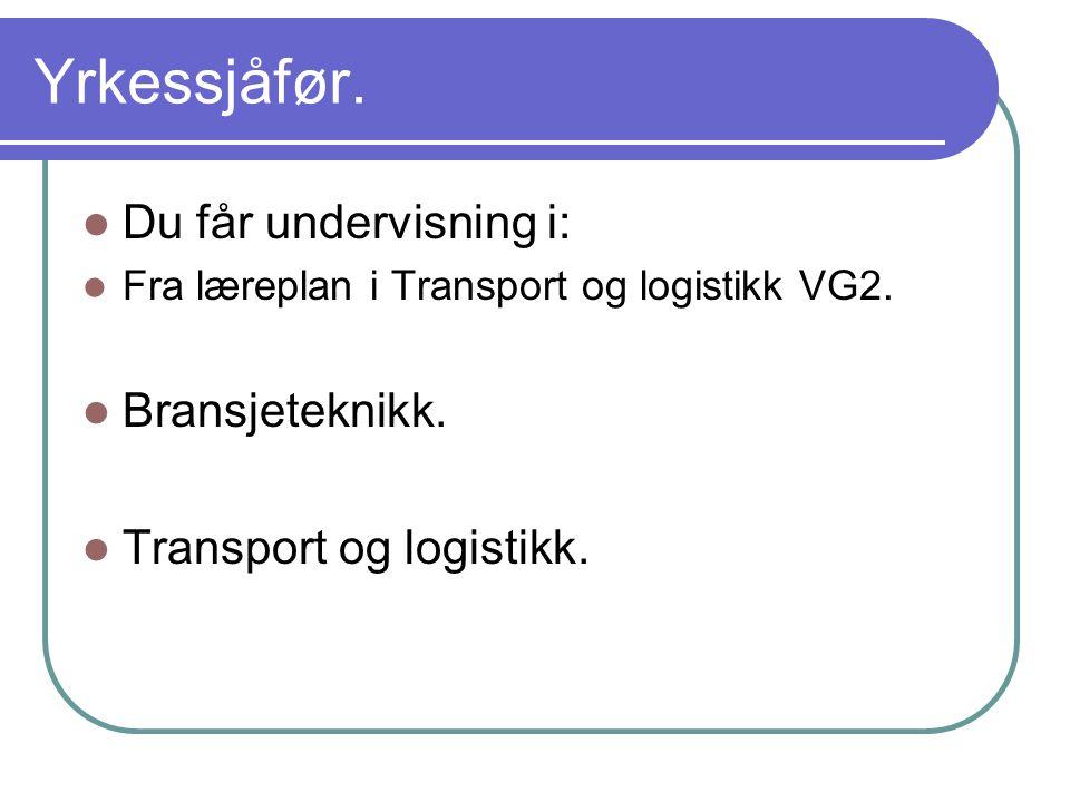Yrkessjåfør.Du får undervisning i: Fra læreplan i Transport og logistikk VG2.