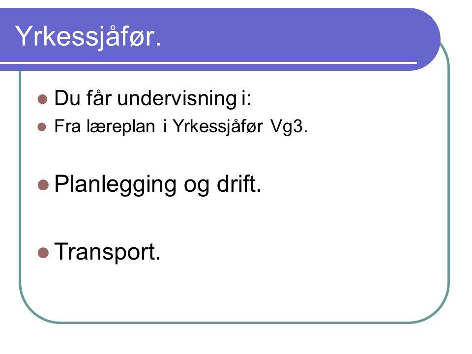 Yrkessjåfør.Du får undervisning i: Fra læreplan i Yrkessjåfør Vg3.