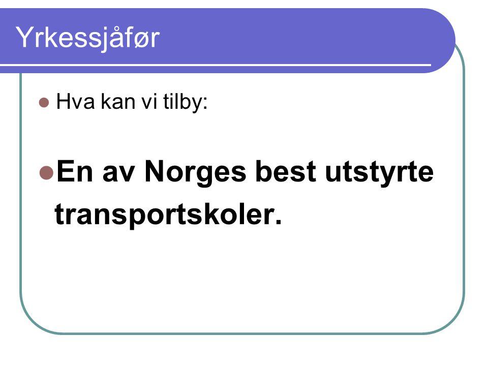 Yrkessjåfør Hva kan vi tilby: En av Norges best utstyrte transportskoler.