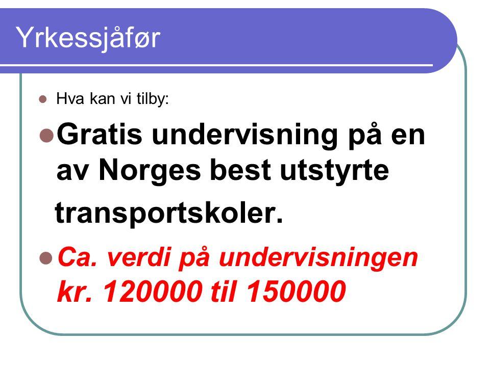 Yrkessjåfør Hva kan vi tilby: Gratis undervisning på en av Norges best utstyrte transportskoler.