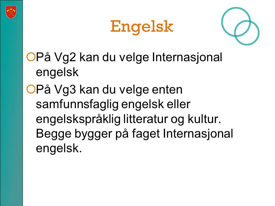 Engelsk  På Vg2 kan du velge Internasjonal engelsk  På Vg3 kan du velge enten samfunnsfaglig engelsk eller engelskspråklig litteratur og kultur. Beg