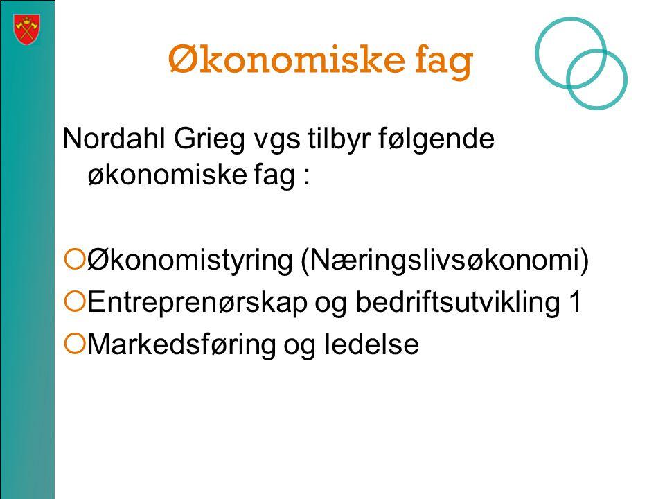 Økonomiske fag Nordahl Grieg vgs tilbyr følgende økonomiske fag :  Økonomistyring (Næringslivsøkonomi)  Entreprenørskap og bedriftsutvikling 1  Mar