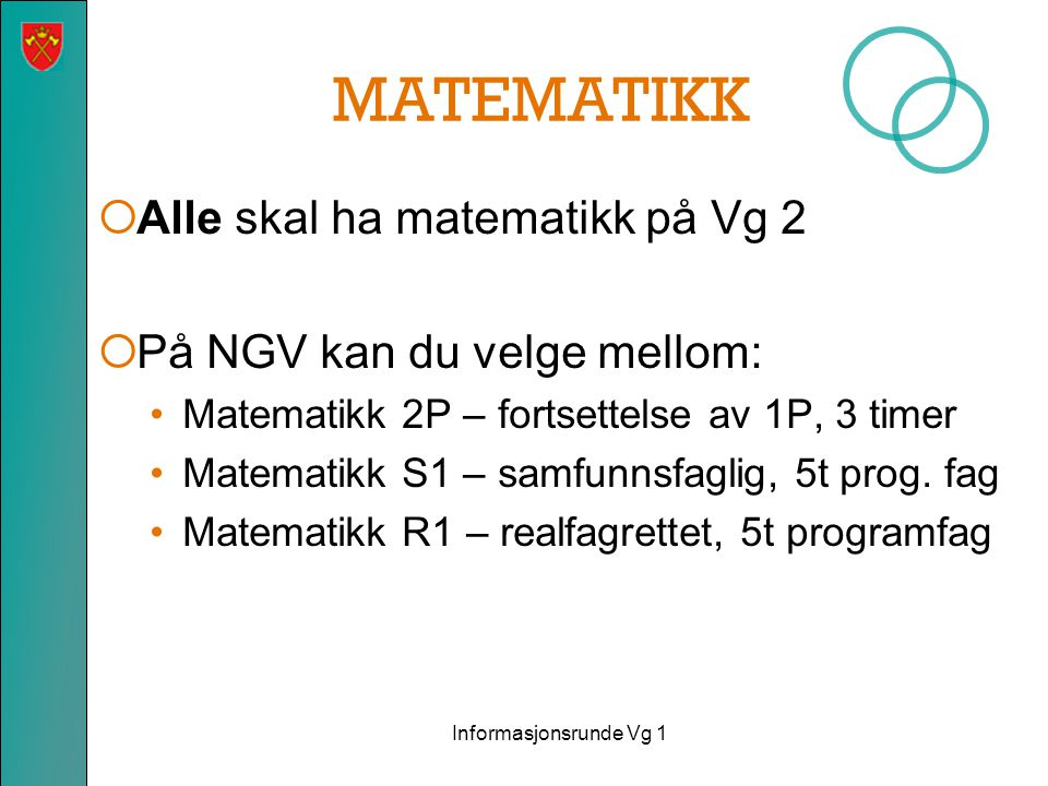 MATEMATIKK  Alle skal ha matematikk på Vg 2  På NGV kan du velge mellom: Matematikk 2P – fortsettelse av 1P, 3 timer Matematikk S1 – samfunnsfaglig,
