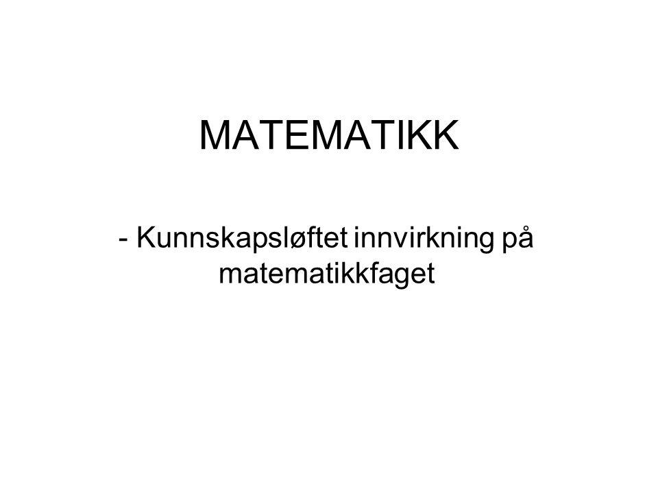 MATEMATIKK - Kunnskapsløftet innvirkning på matematikkfaget