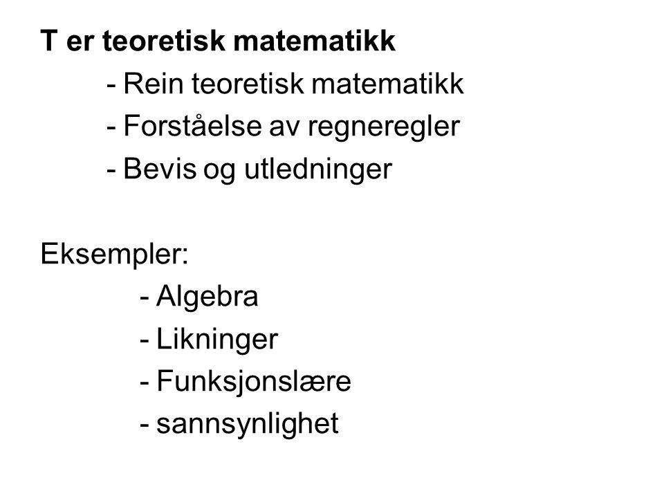 T er teoretisk matematikk -Rein teoretisk matematikk -Forståelse av regneregler -Bevis og utledninger Eksempler: -Algebra -Likninger -Funksjonslære -sannsynlighet