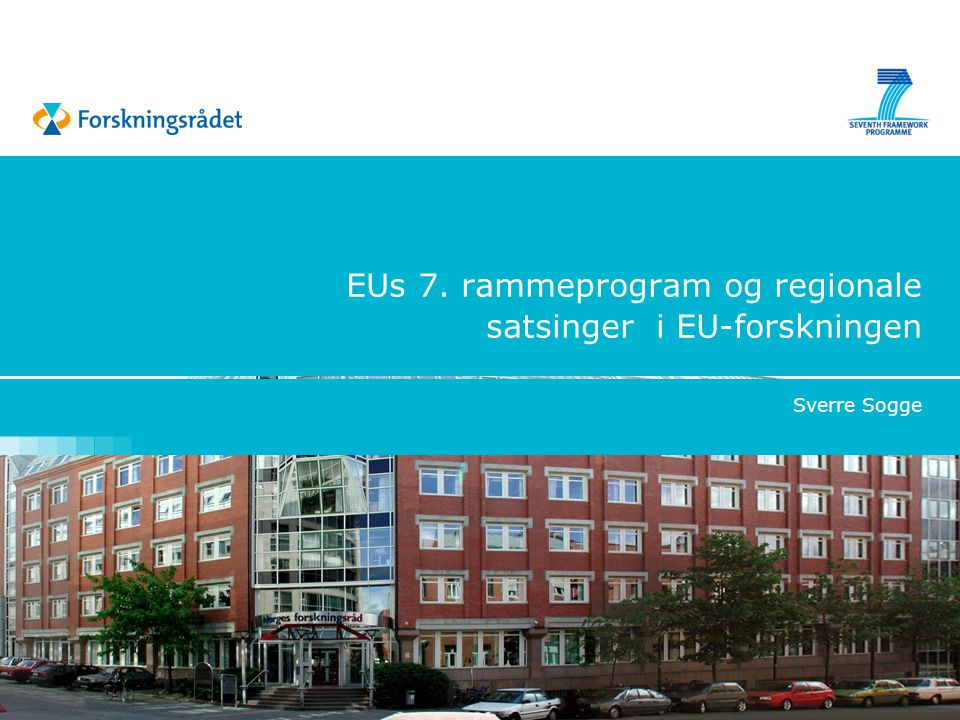 EUs 7. rammeprogram og regionale satsinger i EU-forskningen Sverre Sogge