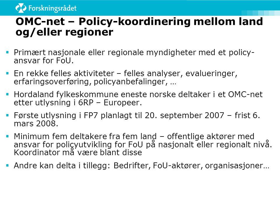 OMC-net – Policy-koordinering mellom land og/eller regioner  Primært nasjonale eller regionale myndigheter med et policy- ansvar for FoU.  En rekke