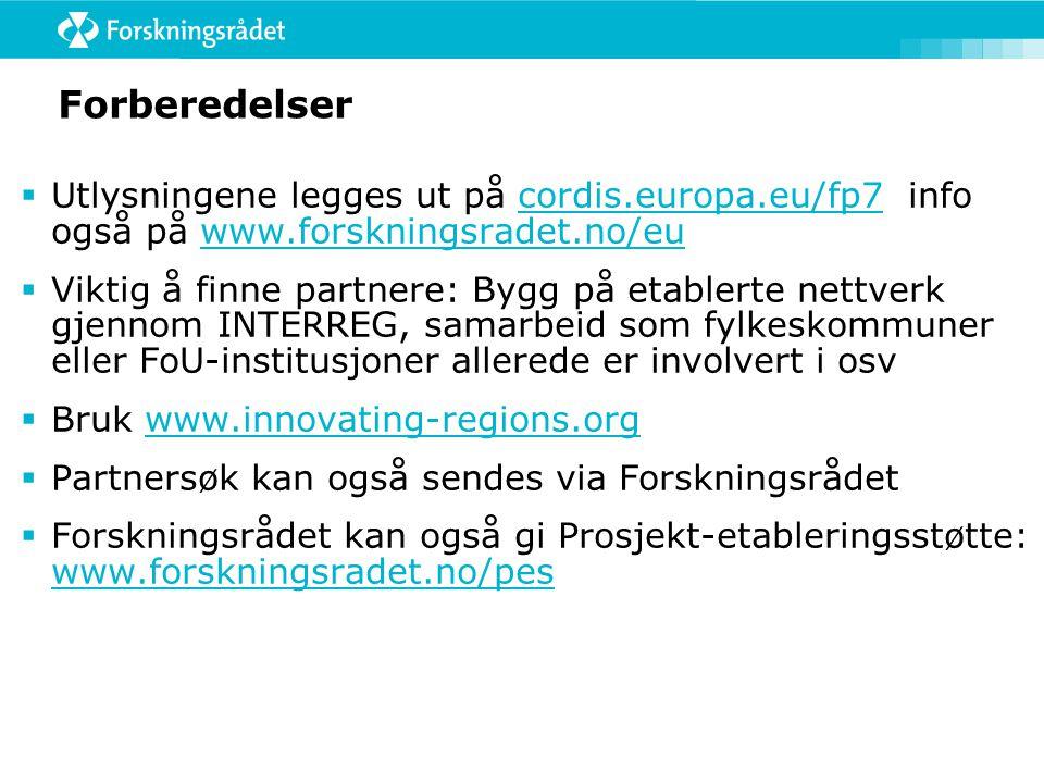 Forberedelser  Utlysningene legges ut på cordis.europa.eu/fp7 info også på www.forskningsradet.no/eucordis.europa.eu/fp7www.forskningsradet.no/eu  Viktig å finne partnere: Bygg på etablerte nettverk gjennom INTERREG, samarbeid som fylkeskommuner eller FoU-institusjoner allerede er involvert i osv  Bruk www.innovating-regions.orgwww.innovating-regions.org  Partnersøk kan også sendes via Forskningsrådet  Forskningsrådet kan også gi Prosjekt-etableringsstøtte: www.forskningsradet.no/pes www.forskningsradet.no/pes
