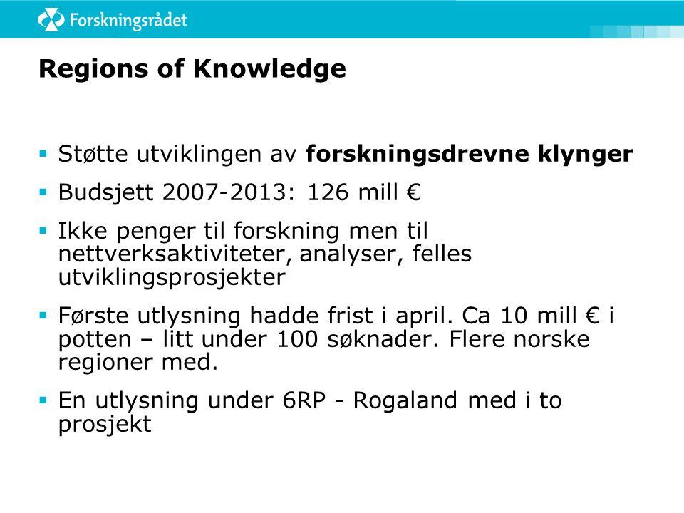 Regions of Knowledge  Støtte utviklingen av forskningsdrevne klynger  Budsjett 2007-2013: 126 mill €  Ikke penger til forskning men til nettverksaktiviteter, analyser, felles utviklingsprosjekter  Første utlysning hadde frist i april.