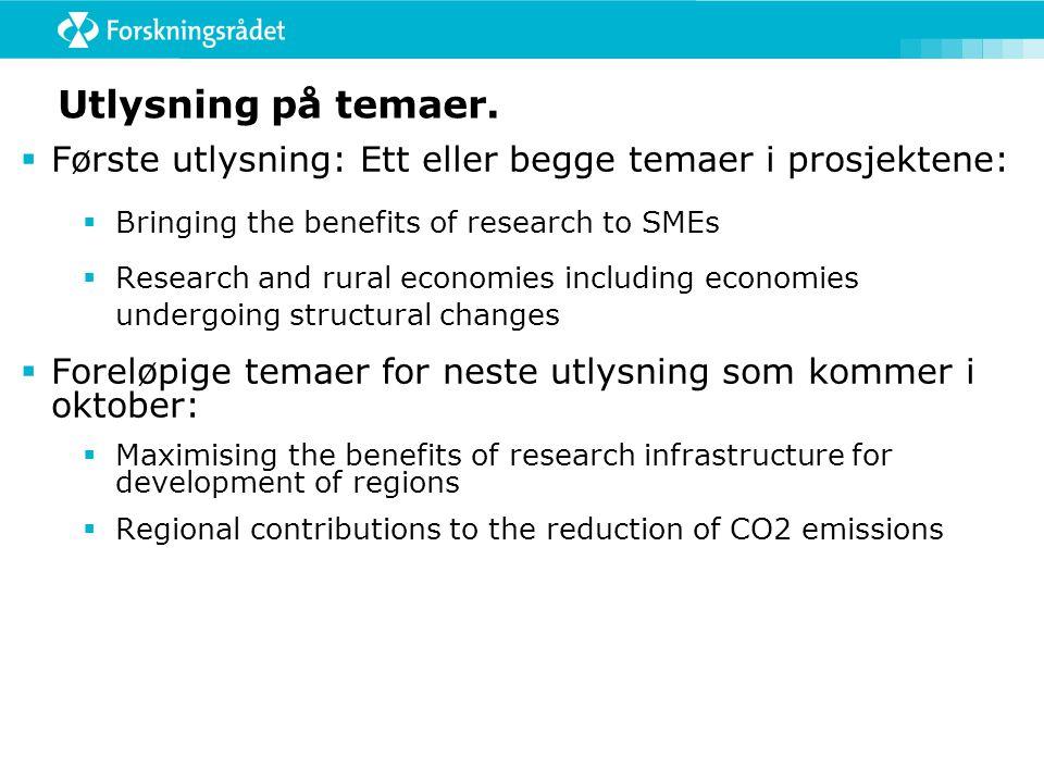Utlysning på temaer.  Første utlysning: Ett eller begge temaer i prosjektene:  Bringing the benefits of research to SMEs  Research and rural econom