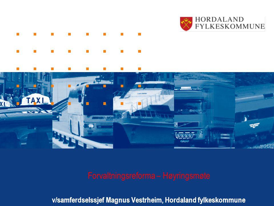 Forvaltningsreforma – Høyringsmøte v/samferdselssjef Magnus Vestrheim, Hordaland fylkeskommune