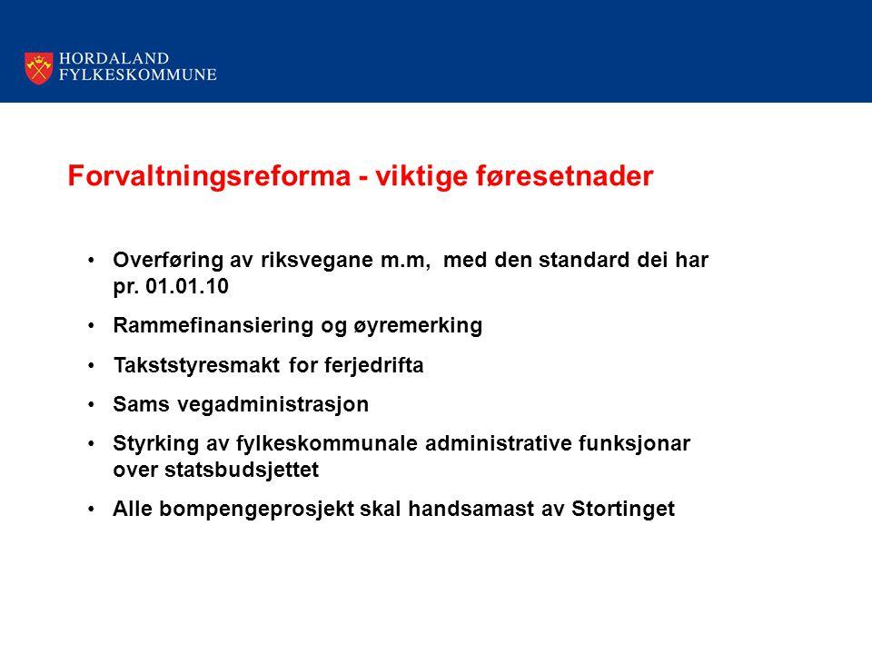 Forvaltningsreforma - viktige føresetnader Overføring av riksvegane m.m, med den standard dei har pr. 01.01.10 Rammefinansiering og øyremerking Taksts
