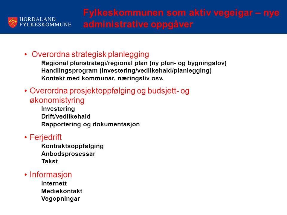 Fylkeskommunen som aktiv vegeigar – nye administrative oppgåver Overordna strategisk planlegging Regional planstrategi/regional plan (ny plan- og bygn