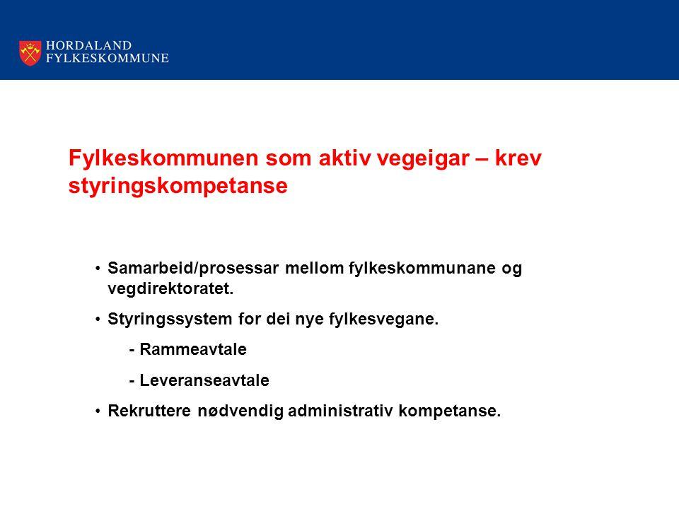 Fylkeskommunen som aktiv vegeigar – krev styringskompetanse Samarbeid/prosessar mellom fylkeskommunane og vegdirektoratet. Styringssystem for dei nye
