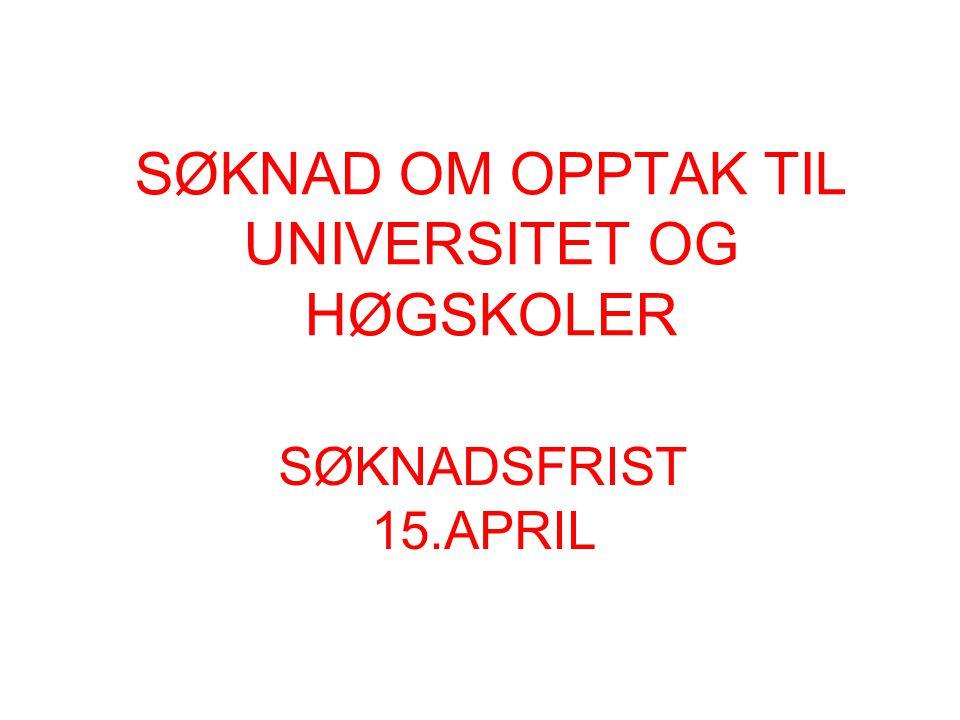 SØKNAD OM OPPTAK TIL UNIVERSITET OG HØGSKOLER SØKNADSFRIST 15.APRIL