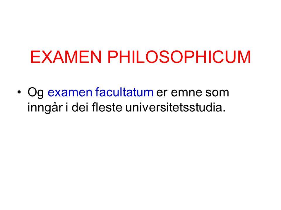 EXAMEN PHILOSOPHICUM Og examen facultatum er emne som inngår i dei fleste universitetsstudia.