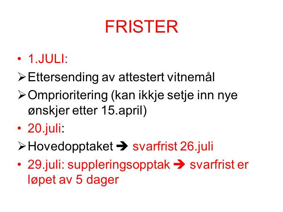 FRISTER 1.JULI:  Ettersending av attestert vitnemål  Omprioritering (kan ikkje setje inn nye ønskjer etter 15.april) 20.juli:  Hovedopptaket  svar