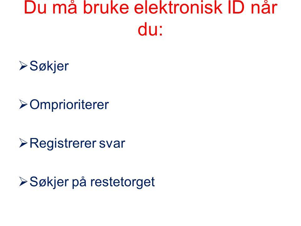 Du må bruke elektronisk ID når du:  Søkjer  Omprioriterer  Registrerer svar  Søkjer på restetorget