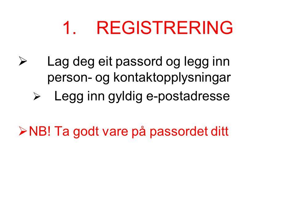 1. REGISTRERING  Lag deg eit passord og legg inn person- og kontaktopplysningar  Legg inn gyldig e-postadresse  NB! Ta godt vare på passordet ditt