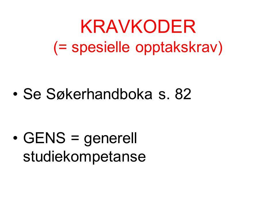 KRAVKODER (= spesielle opptakskrav) Se Søkerhandboka s. 82 GENS = generell studiekompetanse